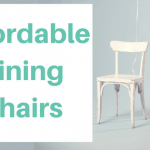 Affordable Dining Chairs: Round Up