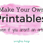 How to Make Your Own Printables