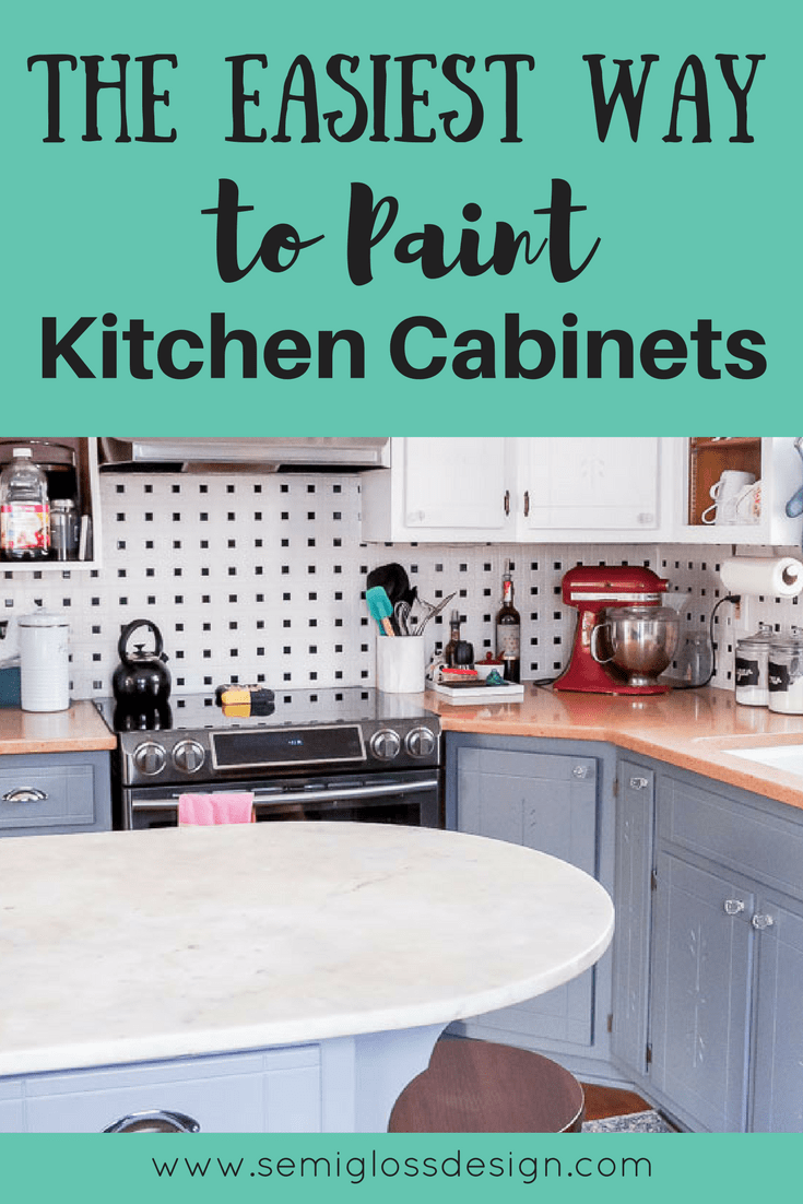 The Easiest Way to Paint Kitchen Cabinets - Semigloss Design
