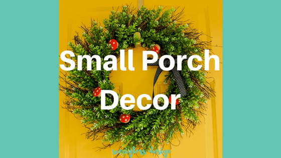 Small porch decor to make even the tiniest entry look welcoming. Improve your curb appeal without major DIY or renovation! #curbappeal #frontporch #porch