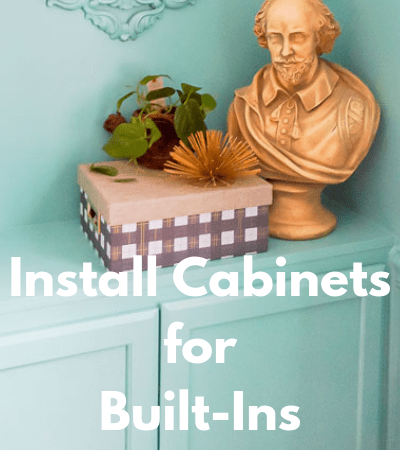 Install cabinets for built ins